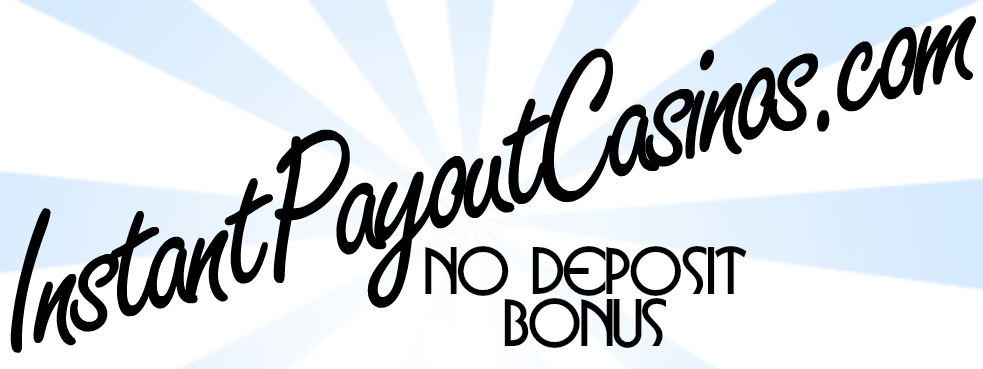 INSTANT PAYOUT CASINOS